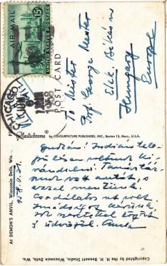 Wisconsin Dells 1958.máj. 31.  Gyurkám! Indián településen voltunk kirándulni. Tanár társunk vett autót, s azzal mentünk. Csodálatos ut csak(?) imádságot kérünk. Sok szeretettel köszönt és üdvözöl. Gyula